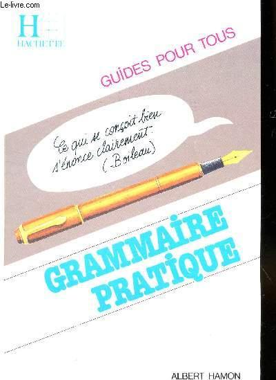 GRAMMAIRE PRATIQUE - CE QUI SE CONCILT S'ENONCE CLAIREMENT / GUIDES POUR TOUS.