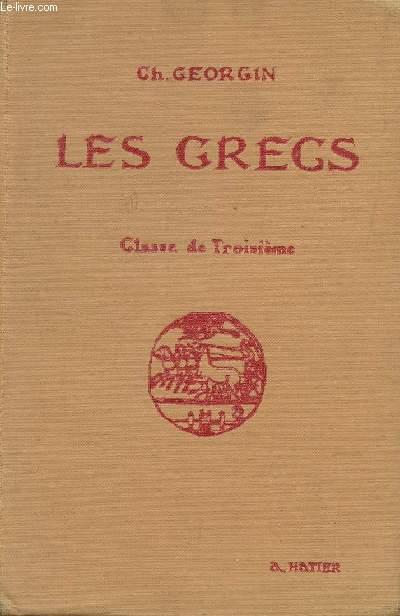 LES GRECS - AUTEURS DU PROGRAMME ET PAGES CHOISIES DE LA LITTERATURE GRECQUE - A L'USAGE DES LYCEES ET COLLEGES / CLASSE DE TROISIEME / DEUXIEME EDITION.