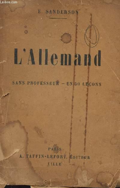 L'ALLEMAND - SANS PROFESSEUR - EN 50 LECONS / METHODE SANDERSON POUR APPRENDRE A PARLER, LIRE ET ECRIRE ALLEMAND - AVEC LA PRONONCIATION EXACTE.