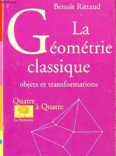LA GEOMETRIE CLASSIQUE - OBJETS ET TRANSFORMATIONS / COLLECTION QUATRE A QUATRE.