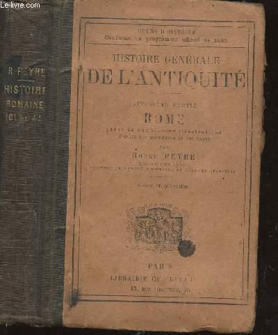HISTOIRE GENERALE DE L'ANTIQUITE -TROISIEME PARTIE : ROME / CLASSE QUATRIEME / COURS D'HISTOIRE CONFORME AU PROGRAMME OFFICIEL DE 1885.