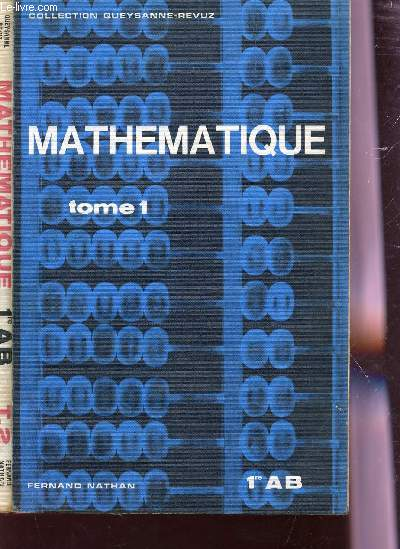 MATHEMATIQUE - EN 2 VOLUMES  : TOME 1 + TOME 2 - PREMEIRE A ET B  / COLLECTION QUEYSANNE REVUZ.