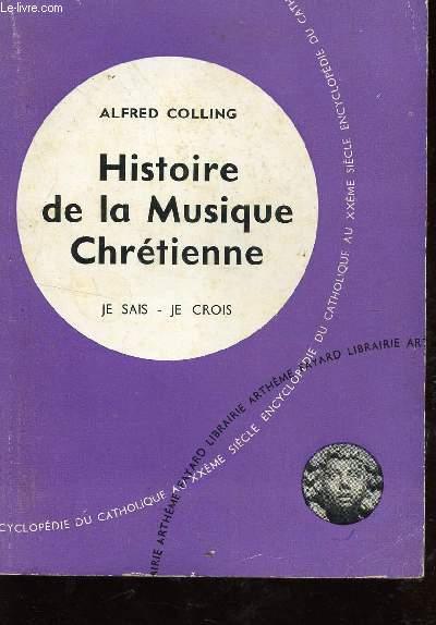 HISTOIRE DE LA MUSIQUE CHRETIENNE / LE SAIS JE CROIS - ENCYCLOPEDIE DU CATHOLIQUE AU XXè SIECLE - DOUZIELME PARTIE : LES ARTS CHRETIENS.