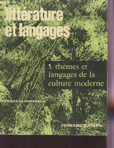 LITTERATURE ET LANGAGES - LES GENRES ET LES THEMES / VOLUME 5 : THEMES ET LANGAGES DE LA CULTURE MODERNE /  FICHIER DU PROFESSEUR.