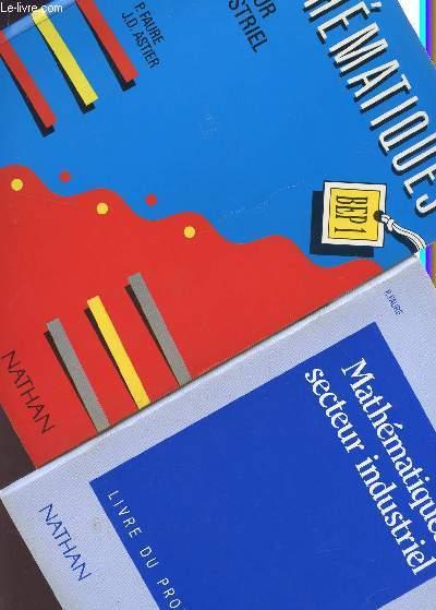 MATHEMATIQUES  - SECTEUR INDUSTRIEL - BEP1 / EN 2 VOLUMES : LIVRE + LIVRE DU PROFESSEUR .