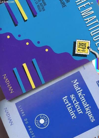 MATHEMATIQUES  - SECTEUR TERTIAIRE - BEP2/ EN 2 VOLUMES : LIVRE + LIVRE DU PROFESSEUR .