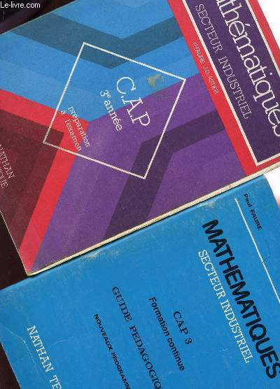 MATHEMATIQUES- SECTEUR INDUSTRIEL - CAP 3è ANNEE /  EN 2 VOLUMES : LIVRE + GUIDE PEDAGOGIQUE.