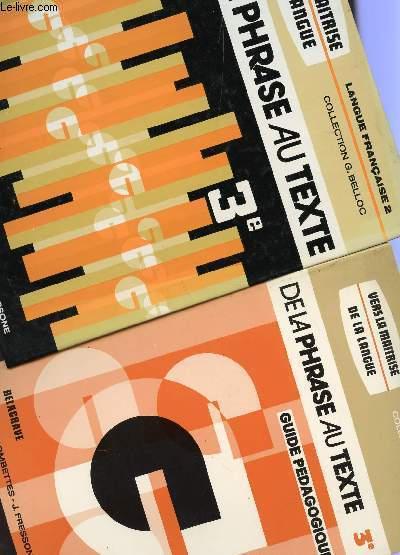 DE LA PHRASE AU TEXTE - CLASSE DE 3è - EN 2 VOLUMES : LIVRE + GUIDE PEDAGOGIQUE / VERS LA MAITRISE DE LA LANGUE - COLLECTION G. BELLOC.