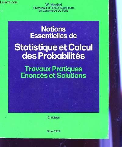 NOTIONS ESSENTIELLES DE STATISTIQUES ET CALCUL DES PROBABILITES - TRAVAUX PRATIQUES, ENONCES ET SOLUTIONS / 2è EDITION.