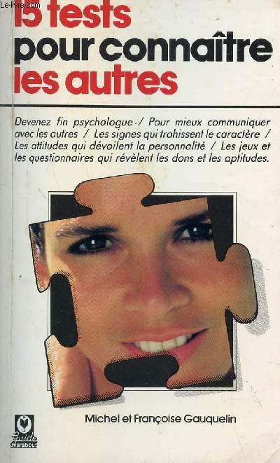15 TESTS POUR CONNAITRE LES AUTRES / DEVENEZ FIN PSYCHOLOGUE -POUR MIEUX COMMUNIQUER AVEC LES AUTRES...