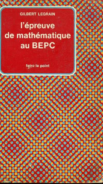 L'EPREUVE DE MATHEMATIQUE AU BEPC / COLLECTION FAIRE LE POINT.