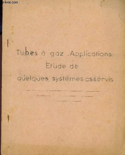 TUBES A GAZ - APPLICATIONS - ETUDE DE QUELQUES SYSTEMES ASSERVIS.