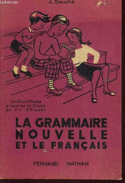 LA GRAMMAIRE NOUVELLE ET LE FRANCAIS / CERTIFICAT D'ETUDES PRIMAIRES ET CLASSE DE FIN D'ETUDES.