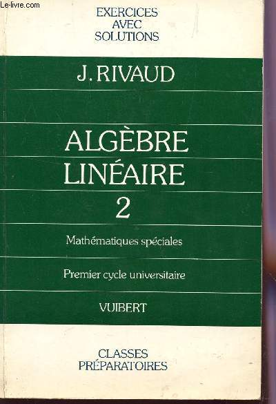 ALGEBRE LINEAIRE - TOME 2 / MATHEMATIQUES SPECIALES - 1eR CYCLE UNIVERSITAIRE / EXERCICES AVEC SOLUTIONS.