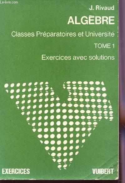 ALGEBRE LINEAIRE - TOME 2 / CLASSES PREPARATOIRES ET UNIVERSITE  / EXERCICES AVEC SOLUTIONS.