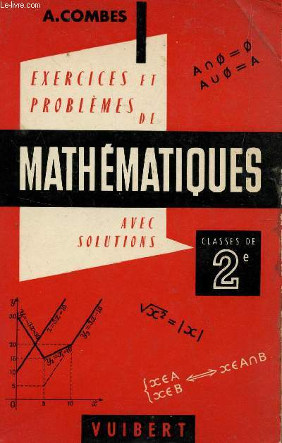 EXERCICES ET PROBLEMES DE MATHEMATIQUES AVEC SOLUTIONS / CLASSES DE 2de / 4è EDITION.