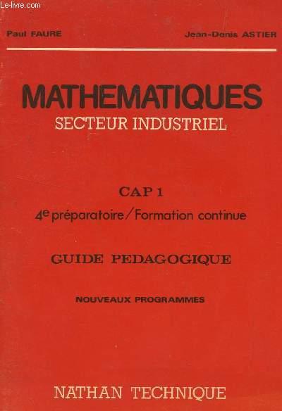 MATHEMATIQUES - SECTEUR INDUSTRIEL / CAP1 - GUIDE PEDAGOGIQUE / 4è PREPARATOIRE / FORMATION CONTINUE.