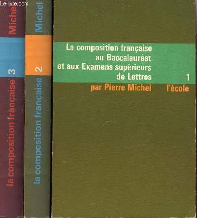 LA COMPOSITION FRANCAISE - EN 3 VOLUMES / TOME I : XVIè ET XVIIè SIECLES + TOME II : XVIIIè ET XIXè SIECLES + TOME 3 : DE LA RENAISSANCE A NOS JOURS.