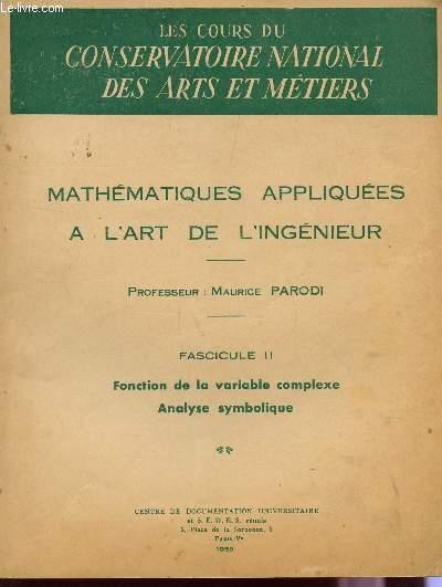 MATHEMATIQUES APPLIQUEES  A L'ART DE L'INGENIEUR / FASCICULE II : FONCTION DE LA VARIABLE COMPLECE - ANALYSE SYMBOLIQUE / DES COURS DU CONSERVATOIRE DES ARTS ET METIERS.