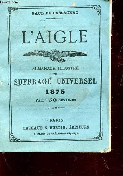 L'AIGLE - ALMANACH ILLUSTRE DU SUFFRAGE  UNIVERSEL - 1875.