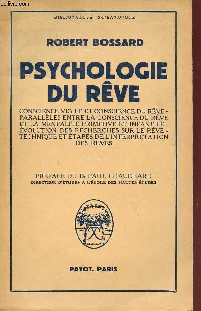 PSYCHOLOGIE DU REVE / CONSCIENCE VIGILE ET CONSCIENCE DE REVE - PARALLELES ENTRE LA CONSCIENCE DU REVE ET LA MENTALITE PRIMITIVE ET INFANTILE - EVOLUTION DES RECHERCHES SUR LE REVE - TECHNIQUE ET ETAPES DE L'INTERPRETATION DES REVES.