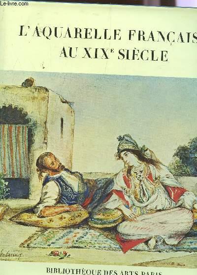L'AQUARELLE FRANCAISE AU XIXè SIECLE.