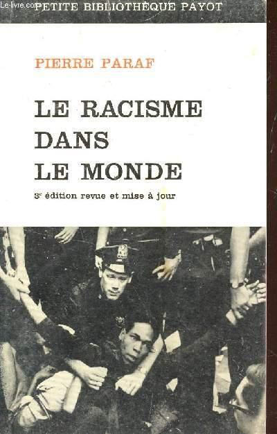 LE RACISME DANS LE MONDE / PETITE BIBLIOHEQUE PAYOT / 3e EDITION .