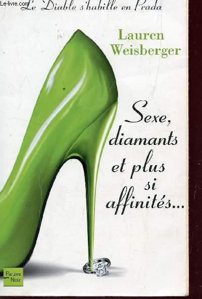 SEXE, DIAMANTS ET PLUS SI AFFINITES... / PAR L'AUTEUR DE LE DIABLE S'HABILLE EN PRADA.
