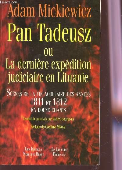 PAN TADEUSZ OU LA DERNIERE EXPEDITION JUDICIAIRE EBN LITUANIE - SCENES DE LA VIE NOBILIAIRE DES ANNEES 1811 ET 1812 EN DUOUZE CHANTS.