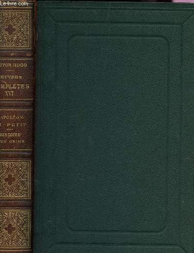OEUVRES COMPLETES / TOME XVI : NAPOLEON LE PETIT - HISTOIRE D'UN CRIME.