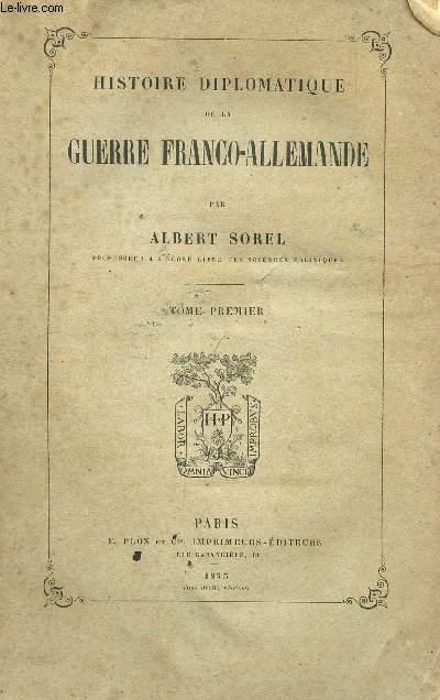 HISTOIRE DIPLOMATIQUE DE LA GUERRE FRANCO-ALLEMANDE - TOME PREMIER.