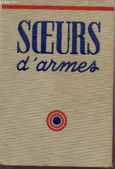 SOEURS D'ARMES / EPISODES INSPIREES PAR L'HEROISME DE LOUIS DE BETTIGNIES, DE LEONIE VANHOUTTE ET DE TOUTES LES FEMMES ADMIRABLES DES PAYS ENVAHIS (1914-1918).