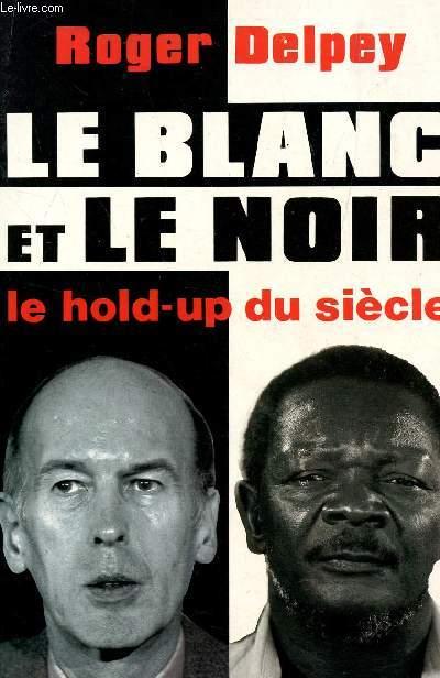LE BLANC ET LE NOIR - LE HOLD UP DU SIECLE.
