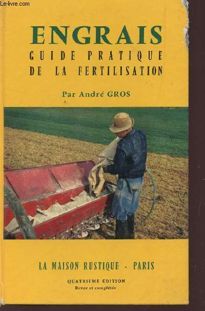 ENGRAIS - GUIDE PRATIQUE DE LA FERTILISATION / QUATRIEME EDITION.