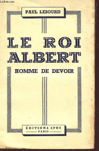 LE ROI ALBERT, HOMME DE DEVOIR.
