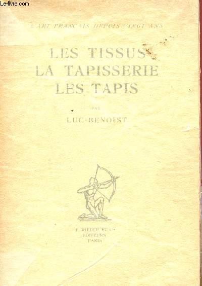LES TISSUS, LA TAPISSERIE, LES TAPIS / COLLECTION L'ART FRANCAIS DEPUIS VINGT ANS.