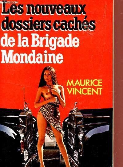 LES NOUVEAUX DOSSIERS CACHES DE LA BRIGADE MONDAINE.