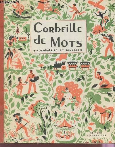 CORBEILLE DE MOTS - METHODE ACTIVE DE VOCABULAIRE ET LANGAGE / COURS ELEMENTAIRE ET COURS MOYEN - CLASSES DE 10e, 9e, ET 8e DES LYCEES ET COLLEGES.