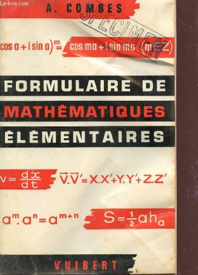 FORMULAIRE DE MATHEMATIQUES ELEMENTAIRES - ARITHMETIQUE, ALGEBRE, ALGEBRE, ANALYSE, TRIGONOMETRIE, GEOMETRIE, MECANIQUE / DEUXIEME EDITION.