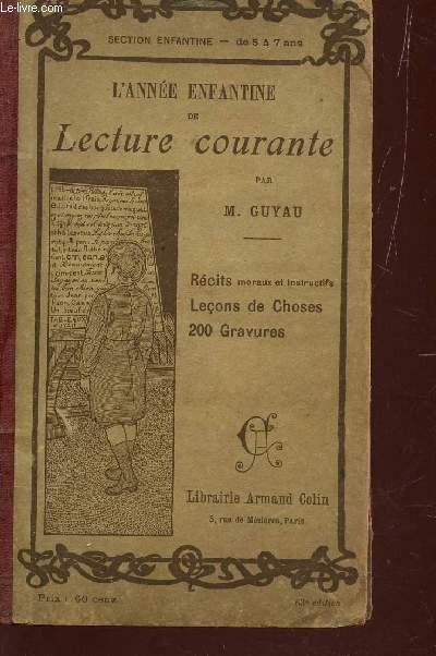 L'ANNEE ENFANTINE DE LECTURE COURANTE : RECITS MORAUX ET INSTRUCTIFS, LECONS DE CHOSES, 200 GRAVURES / SECTION ENFANTINE DE 5 A 7 ANS.