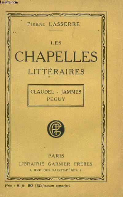 LES CHAPELLES LITTERAIRES : CLAUDEL - JAMMES  - PEGUY.