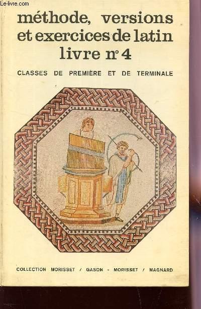 METHODE, VERSIONS ET EXERCICES DE LATIN - LIVRE N°4 / CLASSES DE PREMIERE ET DE TERMINALE.