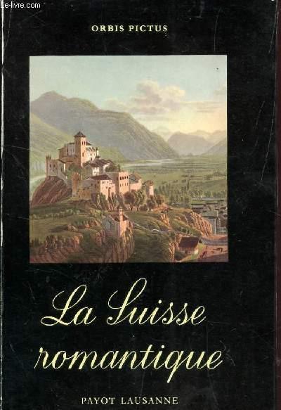 LA SUISSE ROMANTIQUE - VUE PAR LES VOYAGEURS, LES ECRIVIANS ET LES PEINTRES / COLLECTION PICTUS - VOLUME II.