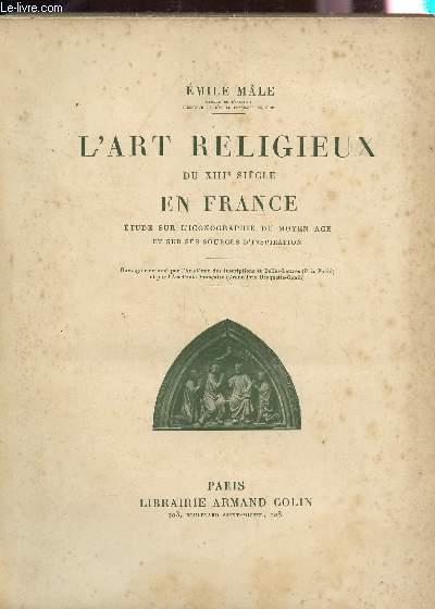 L'ART RELIGIEUX DU XIIIe SIECLE - ETUDE SUR L'ICNOGRAPHIE DU MOYEN AGE ET SUR SES SOURCES D'INSPIRATION / SIXIEME EDITION.