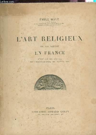 L'ART RELIGIEUX DU XIIe SIECLE - ETUDE SUR LES ORIGINES DE L'ICONOGRAPHIE DU MOYEN AGE / TROISIEME EDITION.
