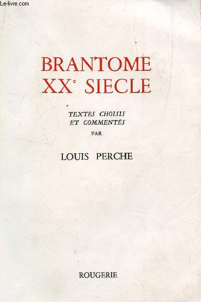 BRANTOME XXe SIECLE - TEXTES ET COMMENTES PAR L'AUTEUR.