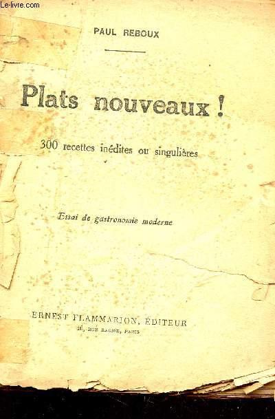 PLATS NOUVEAUX! - 300 RECETTES INEDITES OU SINGULIERES / ESSAI DE GASTRONOMIE MODERNE.
