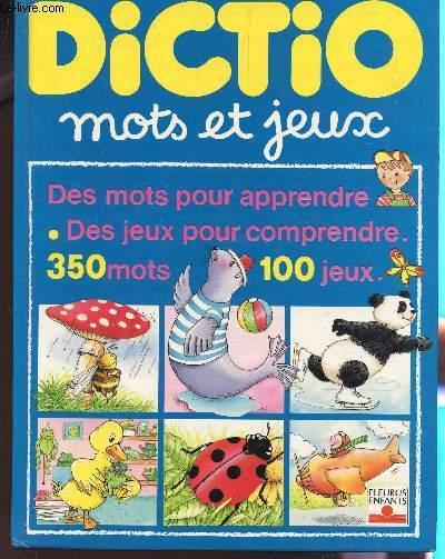 DICTIO. MOTS ET JEUX / DES MOTS POUR APPRENDRE, DES JEUX POUR COMPRENDRE, 350 MOTS 100 JEUX.