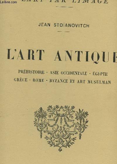 L'ART ANTIQUE / PREHISTOIRE - ASIE OCCIDENTALE - EGYPTE - GRECE - ROME - BYZANCE ET ART MUSULMAN + 28 PLANCHES COLLATIONNEES / COLLECTION