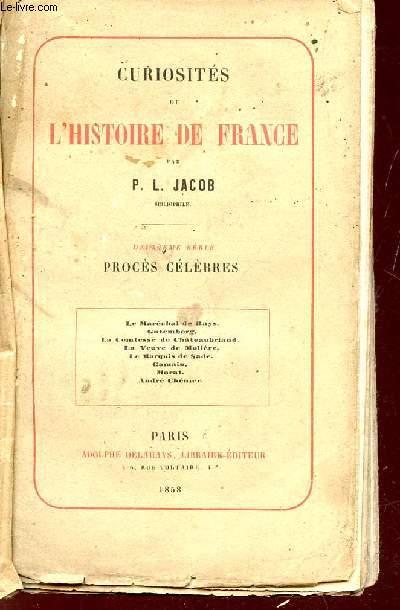 CURIOSITES DE L'HISTOIRE DE FRANCE/ DEUXIEME SERIE : PROCES CELEBRES : LE MARECHAL DE RAYS - CUTEMBERG - LA COMTESSE DE CHATEAUBRIANT - LA VEUVE DE MOLIERE - LE MARQUIS DE SADE - GAMAIN - MARAT - ANDRE CHENIER.